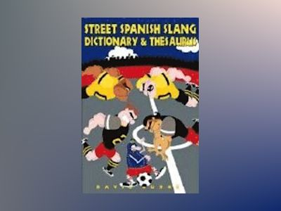 Street Spanish Slang Dictionary & Thesaurus av David Burke