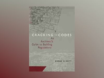 Cracking the Codes: An Architect's Guide to Building Regulations av Barry D. Yatt