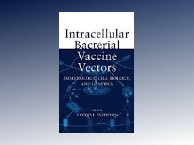 Intracellular Bacterial Vaccine Vectors: Immunology, Cell Biology, and Gene av Yvonne Paterson