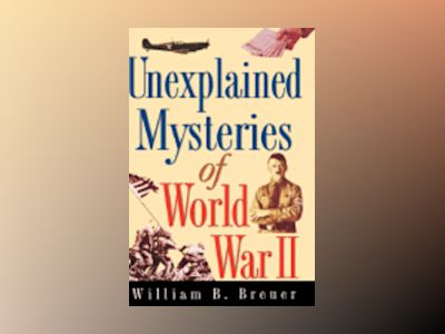 Unexplained Mysteries of World War II av William B. Breuer