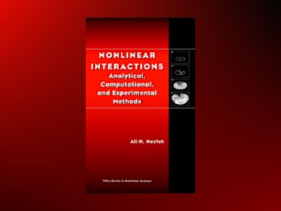 Nonlinear Interactions: Analytical, Computational, and Experimental Methods av Ali H. Nayfeh