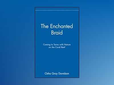 The Enchanted Braid: Coming to Terms with Nature on the Coral Reef av Osha Gray Davidson