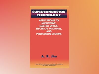 Superconductor Technology: Applications to Microwave, Electro-Optics, Elect av A. R. Jha