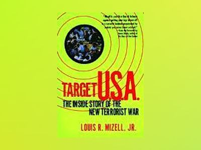 Target U.S.A.: The Inside Story of the New Terrorist War av Louis R. Mizell