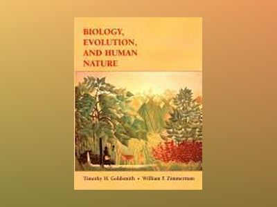 Biology, Evolution, and Human Nature av Timothy H. Goldsmith