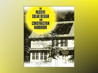 The Passive Solar Design and Construction Handbook av Steven Winter Associates