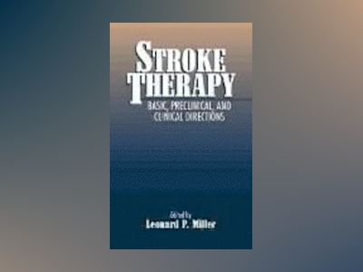 Stroke Therapy: Basic, Preclinical, and Clinical Directions av Leonard P. Miller