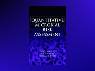 Quantitative Microbial Risk Assessment av Charles N. Haas