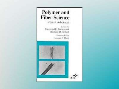 Polymer and Fiber Science: Recent Advances av Raymond E. Fornes