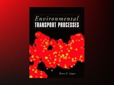 Environmental Transport Processes av Bruce E. Logan