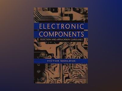 Electronic Components: Selection and Application Guidelines av Victor Meeldijk