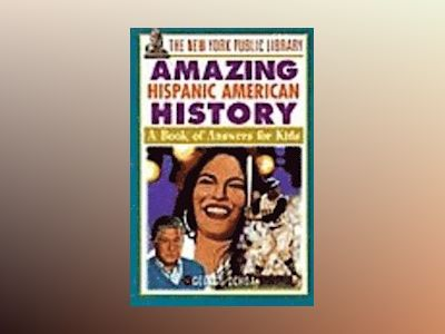 The New York Public Library Amazing Hispanic American History: A Book of An av New York Public Library