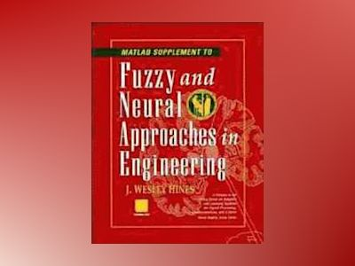Fuzzy and Neural Approaches in Engineering, MATLAB Supplement av J. Wesley Hines