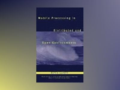 Mobile Processing in Distributed and Open Environments av Peter Sapaty