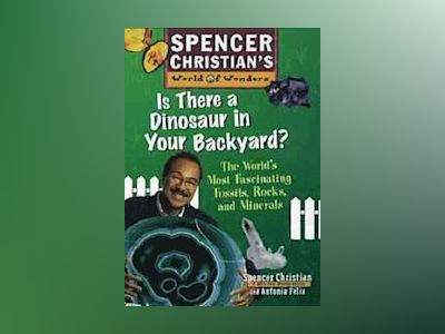 Is There a Dinosaur in Your Backyard?: The World's Most Fascinating Fossils av Spencer Christian