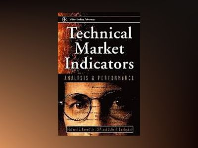 Technical Markets Indicators: Analysis & Performance av Richard J. Bauer