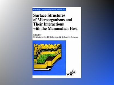 Surface Structures of Microorganisms and Their Interactions with the Mammal av E. Schrinner