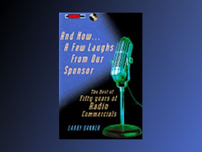 And Now a Few Laughs from Our Sponsor : The Best of Fifty Years of Radio Co av Larry Oakner