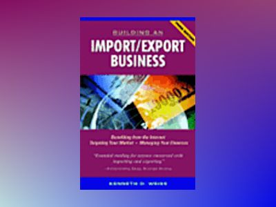 Building an Import/Export Business, 3rd Edition av Kenneth D. Weiss