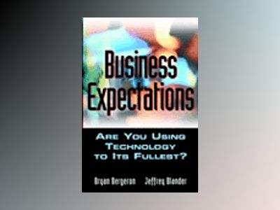 Business Expectations: Are You Using Your Technology to Its Fullest? av Bryan Bergeron