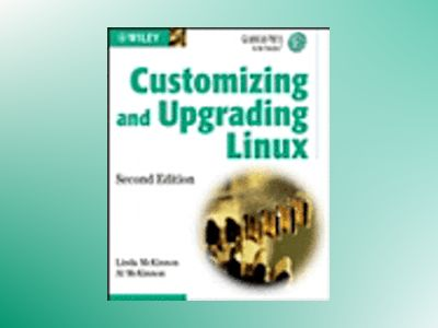 Customizing and Upgrading Linux (Gearhead Press -- In the Trenches), 2nd Ed av Linda McKinnon