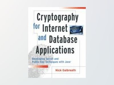 Cryptography for Internet and Database Applications: Developing Secret and av Nick Galbreath