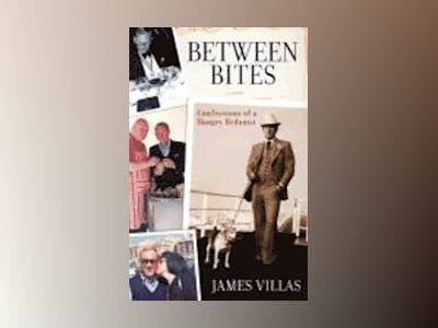 Between Bites: Memoirs of a Hungry Hedonist av James Villas