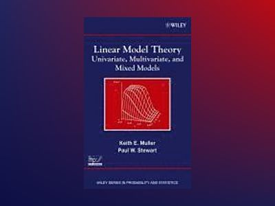 Linear Model Theory: Univariate, Multivariate, and Mixed Models av Keith E. Muller