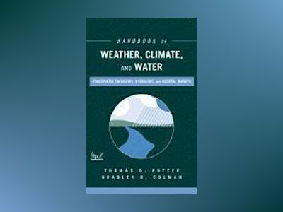 Handbook of Weather, Climate, and Water : Atmospheric Chemistry, Hydrology, av Thomas D. Potter