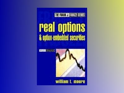Real Options and Option-Embedded Securities av William T. Moore