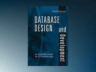 Database Design and Development: An Essential Guide for IT Professionals av Paulraj Ponniah