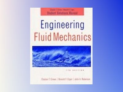 Engineering Fluid Mechanics, Student Solutions Manual, 7th Edition av Clayton T. Crowe