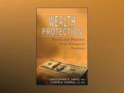 Wealth Protection : Build and Preserve Your Financial Fortress av Christopher R. Jarvis