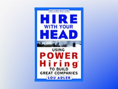Hire With Your Head: Using POWER Hiring to Build Great Teams, 2nd Edition av Lou Adler