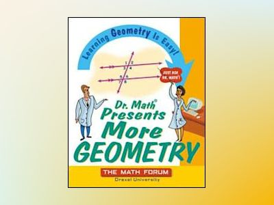 Dr. Math Presents More Geometry: Learning Geometry is Easy! Just Ask Dr. Ma av Math Forum