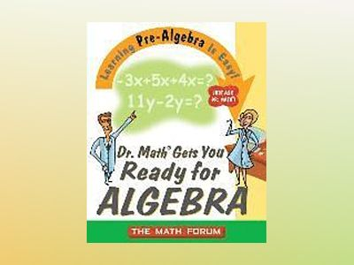 Dr. Math Gets You Ready for Algebra: Learning Pre-Algebra Is Easy! Just Ask av Math Forum