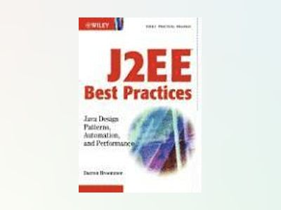 J2EETM Best Practices: JavaTM Design Patterns, Automation, and Performance av Darren Broemmer