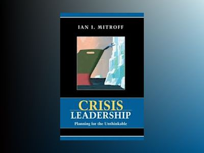 Crisis Leadership : Planning for the Unthinkable av Ian Mitroff