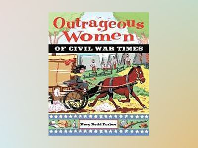 Outrageous Women of Civil War Times av Mary Rodd Furbee