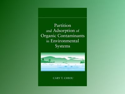 Partition and Adsorption of Organic Contaminants in Environmental Systems av Cary T. Chiou