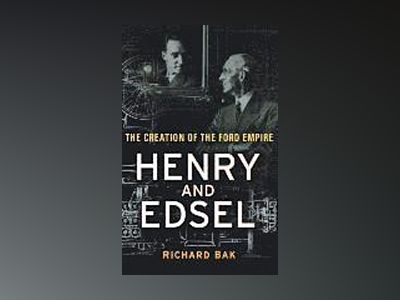 Henry and Edsel: The Creation of the Ford Empire av Richard Bak