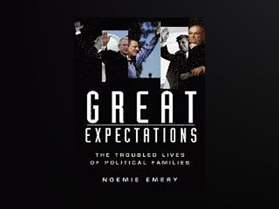 Great Expectations: The Troubled Lives of Political Families av Noemie Emery
