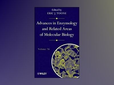 Advances in Enzymology and Related Areas of Molecular Biology, Volume 76, av Eric J. Toone