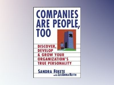 Companies Are People, Too: Discover, Develop, and Grow Your Organization's av Sandra Fekete
