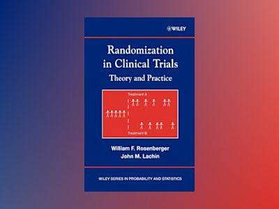 Randomization in Clinical Trials: Theory and Practice av William F. Rosenberger