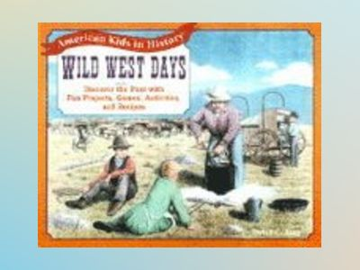 Wild West Days: Discover the Past with Fun Projects, Games, Activities, and av David C. King