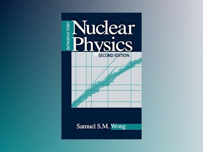 Introductory Nuclear Physics, 2nd Edition av Samuel S. M. Wong