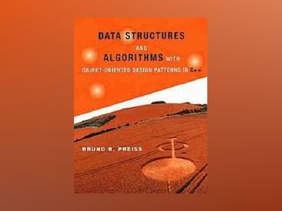 Data Structures and Algorithms with Object-Oriented Design Patterns in C++ av Bruno R. Preiss