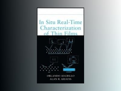 In Situ Real-Time Characterization of Thin Films av Orlando Auciello