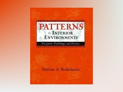 Patterns in Interior Environments: Perception, Psychology, and Practice av Patricia Rodemann